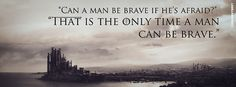 Can A Man Be Brave If Hes Afraid Game of Thrones Quote Facebook Cover