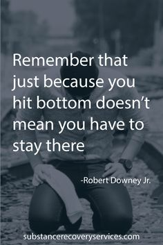 "Inspirational Quotes:""Rememberr that, just because you hit bottom doesn't mean you have to stay there"". -Robert Downey Jr.  Follow: https://www.pinterest.com/SubstanceAR/"