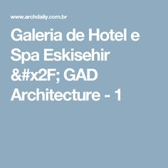 Galeria de Hotel e Spa Eskisehir / GAD Architecture - 1