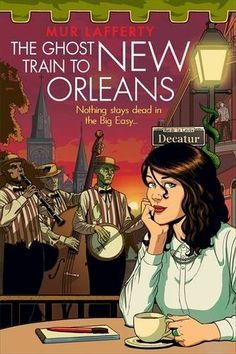 MUR LAFFERTY - THE GHOST TRAIN TO NEW ORLEANS