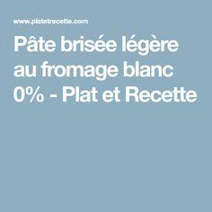 Pâte brisée légère au fromage blanc 0% - Plat et Recette