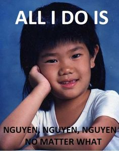 """hahahaha for all non asians... """"nguyen"""" is pronounced """"win""""...if you didnt catch that by now :}"""