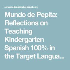 Mundo de Pepita: Reflections on Teaching Kindergarten Spanish 100% in the Target Language