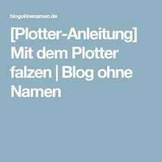 [Plotter-Anleitung] Mit dem Plotter falzen | Blog ohne Namen
