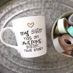 Sister Mug  My Sister Has an Awesome Sister by MorningSunshineShop