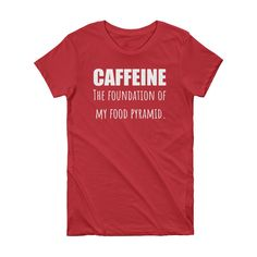 CAFFEINE THE FOUNDATION OF MY FOOD PYRAMID Cotton Tee (6 colors)
