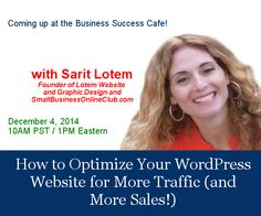 This week's free education: How to Optimize Your WordPress Website for More Traffic (and More Sales!) with Sarit Lotem. Register now! http://BusinessSuccessCafe.com/fan