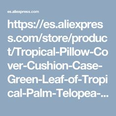 https://es.aliexpress.com/store/product/Tropical-Pillow-Cover-Cushion-Case-Green-Leaf-of-Tropical-Palm-Telopea-monstera-ceriman-Home-Decorective-Cushion/107231_32699248295.html