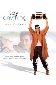 Say Anything (1989) Diane: No one thinks it will work, do they? Lloyd: You just described every great success story.
