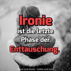 Ironie ist die letzte Phase...  Besucht uns auch auf ---> https://www.herz-und-seele.eu