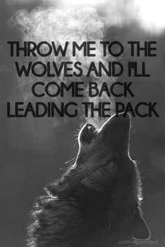 Make your own photo about THROW ME TO THE WOLVES AND I'LL COME BACK LEADING PACK on PixTeller