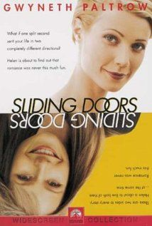 Sliding Doors with Gwyneth Paltrow I really like this movie.  I think the idea is completely fascinating.