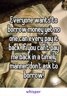 Everyone wants to borrow money yet no one can every pay it back. If you can't pay me back in a timely manner don't ask to borrow! Loan Money, Money Now, Borrow Money, Financial Quotes, Money Quotes, Manners, The Borrowers, Thoughts, Sayings
