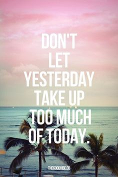 Don't Let Yesterday - (lifehack)