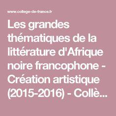 Les grandes thématiques de la littérature d'Afrique noire francophone - Création artistique (2015-2016) - Collège de France - 05 avril 2016 14:00