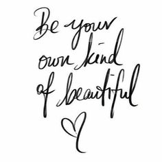 Be your own kind of beatiful...