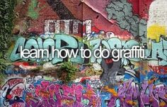 learn how to do graffiti.