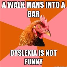 Anti Joke Chicken - A walk mans into a bar Dyslexia is not funny