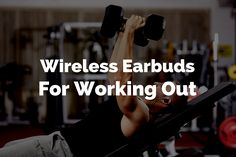 Best wireless earbuds for working out with comfortable design and superior sound quality