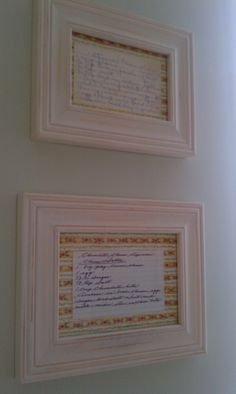 My Great Grandmother and Grandmother's recipes (in their handwriting) framed.  Backed with scrapbook paper.