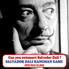 Challenge Salvador Dali to a game of hangman and guess the word that relates to or describes his surrealist paintings!