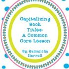 All you need to teach book title capitalization!Included are:foldable  task cards  assessment/key  directions for use  Common Core Aligned