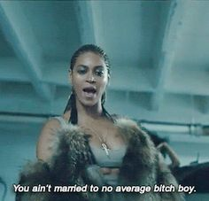 Beyoncé Don't Hurt Yourself Lemonade 23.04.2016 I'm going to say this to my future husband every morning ... because I'm crazy!