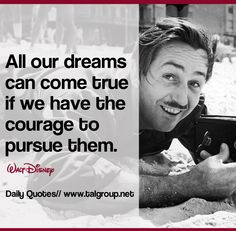 Career Lesson: All our dreams can come true if we have the courage to pursue them. #Disney #Quote #Leadership