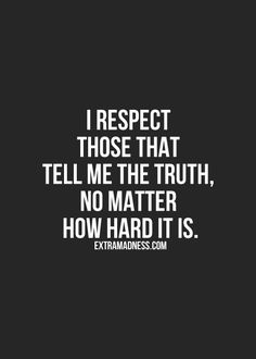 """Sometimes I'm taken back by people who tell """"unecessary lies."""" The ones that come out for no reason. Be true always and no one will ever questions your honesty."""