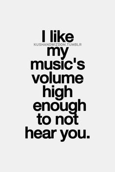 Music is my escapism, just love to block out the world and listen to songs I love