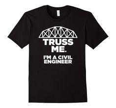 Truss Me. I'm A Civil Engineer T-shirt