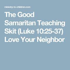 The Good Samaritan Teaching Skit Luke 1025 37 Love Your Neighbor