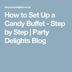 How to Set Up a Candy Buffet - Step by Step | Party Delights Blog