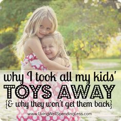 Why I took all my kids toys away {and why I wont give them back} - seems extreme, but read it. I'm kind of tempted to do the same.