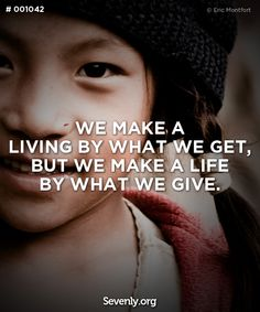 we make a living by what we get, but we make a life by what we give. http://svnly.org/PinLink