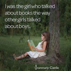 I was the girl who talked about books the way other girls talked about boys.