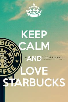 KEEP CALM AND LOVE STARBUCKS - KEEP CALM AND CARRY ON Image Generator - brought to you by the Ministry of Information