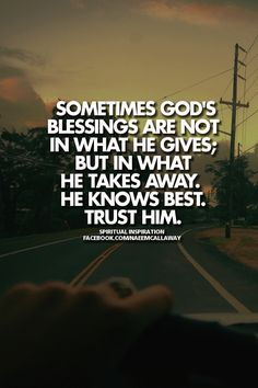 Sometimes God's blessings are not in what He gives, but in what He takes away. He knows best. Trust Him.