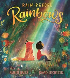 Rain Before Rainbows by Smriti Halls & David Litchfield Book Club Books, The Book, Rhyming Pictures, Hope Symbol, Find Friends, Save The Children, Light Of Life, Aarhus, Positive Messages
