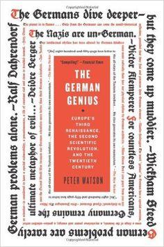 The German Genius: Europe's Third Renaissance, the Second Scientific Revolution, and the Twentieth Century: Peter Watson: 9780060760236: Amazon.com: Books