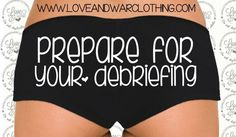 hahaha LOVE these! LOVEANDWARCLOTHING - Prepare for your debriefing undies, $15.95 (http://www.loveandwarclothing.com/prepare-for-your-debriefing-undies/)  #loveandwarclothing  #milso