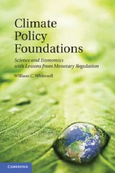 Climate policy foundations : science and economics with lesons from monetary regulation / William C. Whitesell. Cambridge : Cambridge University Press, 2011. Matèries: 	Política ambiental;  Canvis climàtics; Política monetària. http://cataleg.ub.edu/record=b2186116~S1*cat    #bibeco
