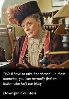 Dowager Countess..This scene is in Mathews office.  The quote is from the Dowager talking with Lady Grantham about finding a husband for Mary.