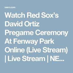 Watch Red Sox's David Ortiz Pregame Ceremony At Fenway Park Online (Live Stream)   Live Stream   NESN.com