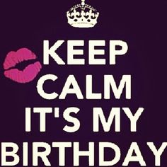 Keep calm it's my birthday