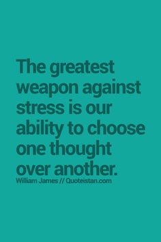 The greatest weapon against stress is our ability to choose one thought over another #exam #anxiety #stress