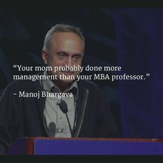 Your mom probably done more management than your MBA professor. - Manoj Bhargava #mba #mother #family #education #quote #quoteoftheday #management #instamood #tiecon