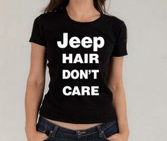 Jeep hair don't care Black jeep shirt bad by DetroitSpeedFactory