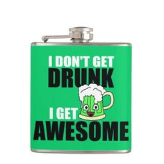I DON'T GET DRUNK, I GET AWESOME 6 oz. FLASKS designed by AardvarkApparel.