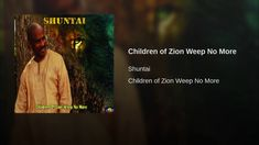Children of Zion Weep No More